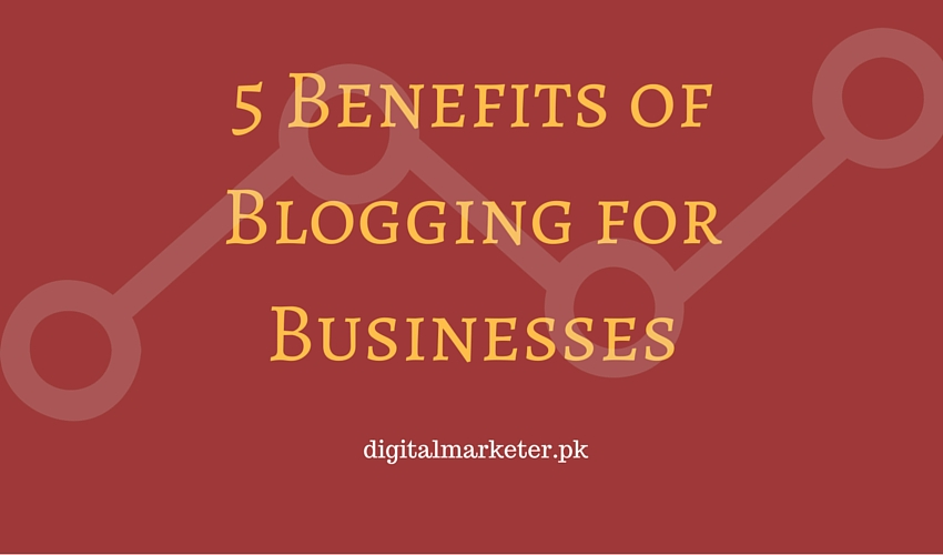 5 Benefits of Blogging for Businesses