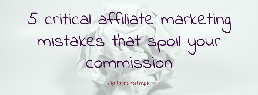 5 Critical Affiliate Marketing Mistakes That Ruin Your Affiliate Commission